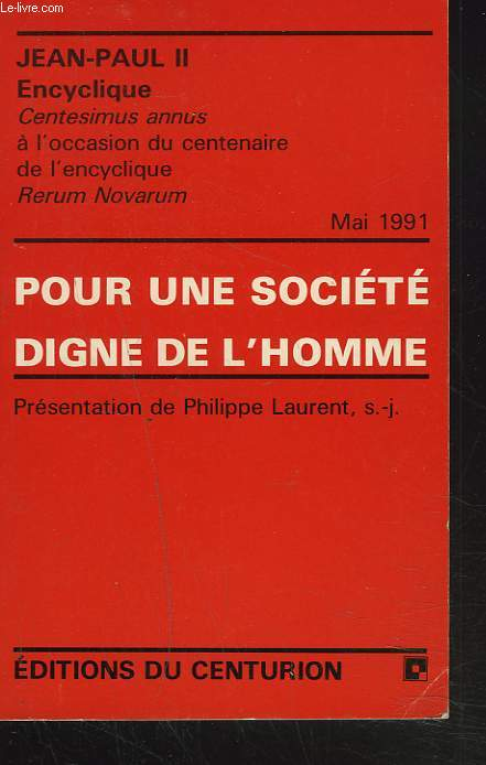 POUR UNE SOCIETE DIGNE DE L'HOMME. Encyclique Centesimus annus à l'occasion du centenaire de l'encyclique Rereum Novarum.
