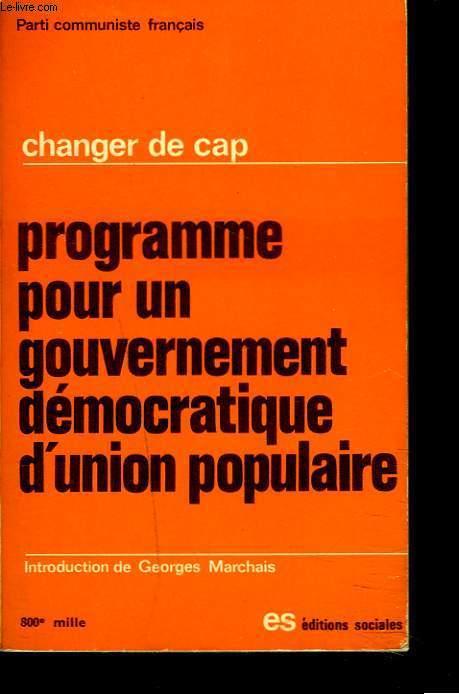 CHANGER DE CAP - PROGRAMME POUR UN GOUVERNEMENT DEMOCRATIQUE D'UNION POPULAIRE.