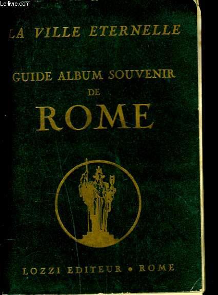 LA VILLE ETERNELLE. GUIDE. ALBUM. SOUVENIR D'UNE VISITE RAPIDE DE ROME.