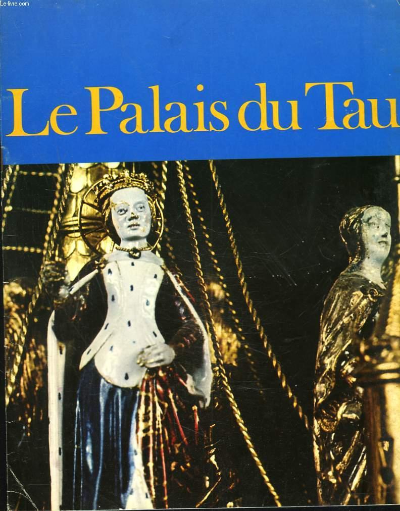 LE PALAIS DU TAU. ANCIEN ARCHEVECHE ET TRESOR DE LA CATHEDRALE DE REIMS. SUPPLEMENT A LA REVUE LES MONUMENTS HISTORIQUES DE LA FRANCE.