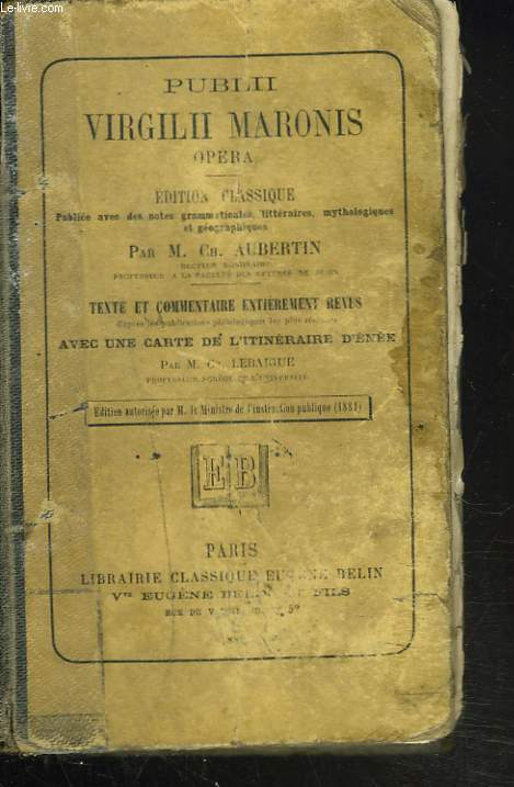 PUBLII VIRGILII MARONIS OPERA. NOTES GRAMMATICALES, LITTERAIRES, MYTHOLOGIQUES ET GEOGRAPHIQUES.