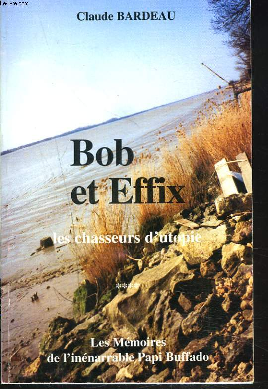 LES MEMOIRES DE L'INENARRABLE PAPI BUFFADO. BOB ET EFFIX. TOME 4. LES CHASSEURS D'UTOPIE. (1946-1975).