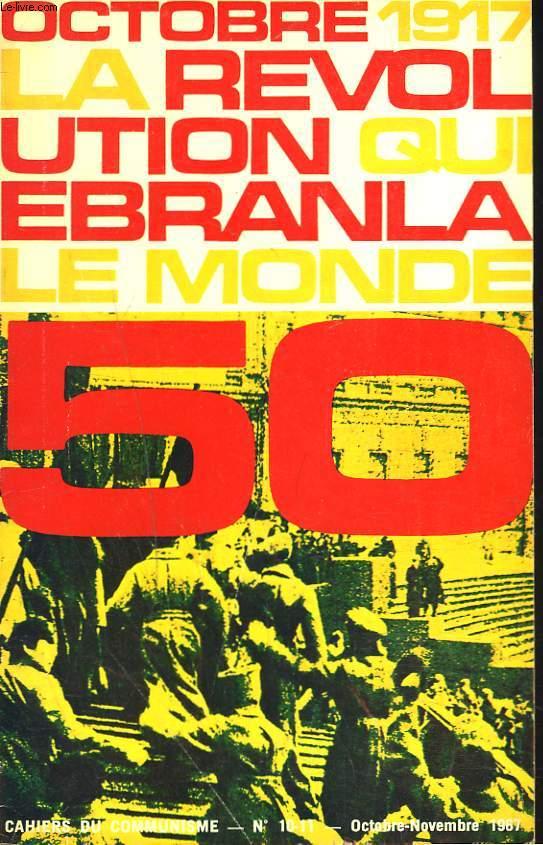 CAHIERS DU COMMUNISME N°10-11, OCTOBRE-NOVEMBRE 1967. OCTOBRE 1917 - LA REVOLUTION QUI EBRANLA LE MONDE - W. ROCHET - G. COGNIOT - GUYOT - SURET-CANALE - THOREZ-VERMEERSCH - COHEN - FIGUERES ET JOANNE.
