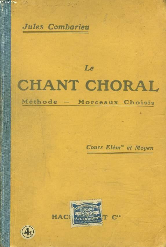 LE CHANT CHORAL. METHODE, MORCEAUX CHOISIS. COURS ELEMENTAIRE ET MOYEN.