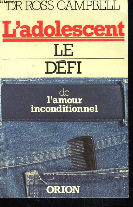 L'ADOLESCENT. LE DEFI DE L'AMOUR INCONDITIONNEL.