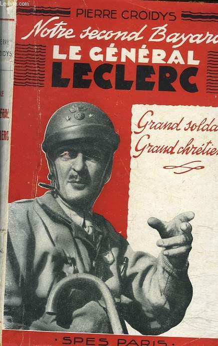 NOTRE SECOND BAYARD. LE GENERAL LECLERC. GRAND SOLDAT. GRAND CHRETIEN.