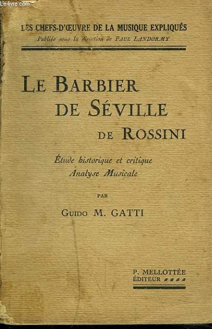 LE BARBIER DE SEVILLE. ETUDE HISTORIQUE ET CRITIQUE. ANALYSE MUSICALE PAR GUIDO M. GATTI.