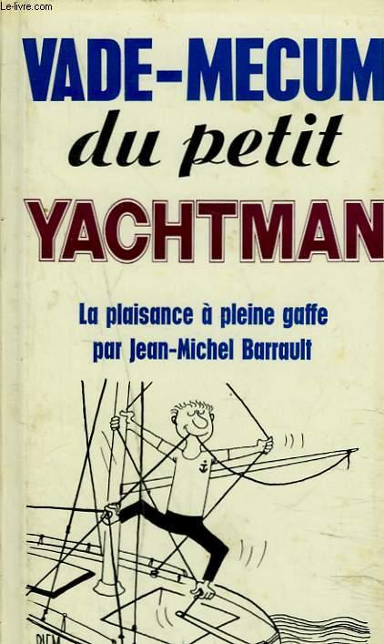 VADE-MECUM DU PETIT YACHTMAN. LA PLAISANCE A PLEINE GAFFE.