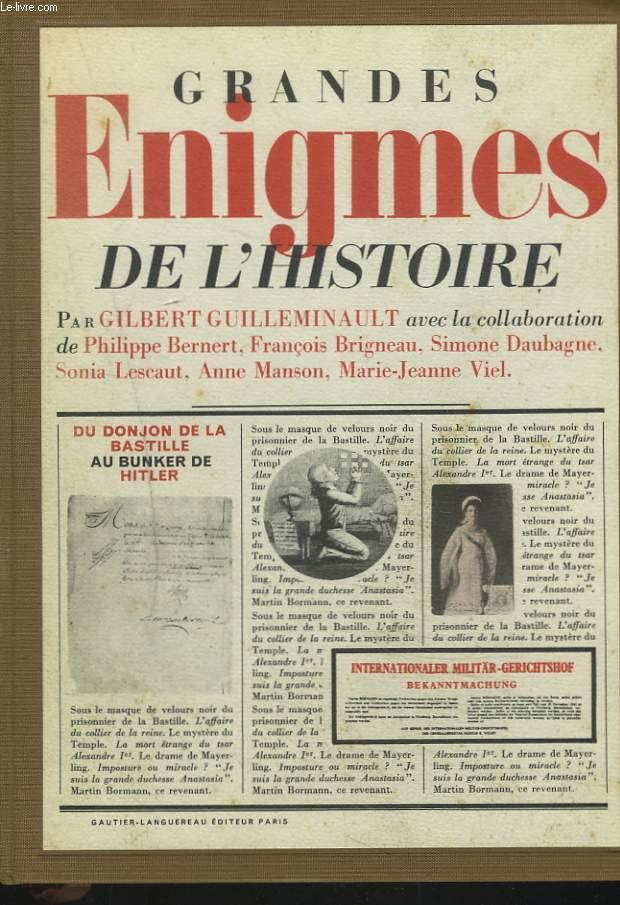 GRANDES ENIGMES DE L'HISTOIRE. Du donjon de la Bastille au bunker de Hitler.