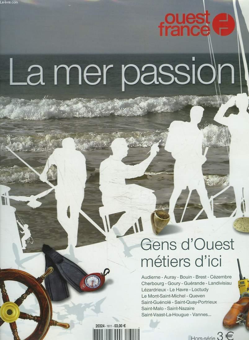 OUEST FRANCE. HORS SERIE. LA MER PASSION. GENS D'OUEST, METIERS D'ICI.