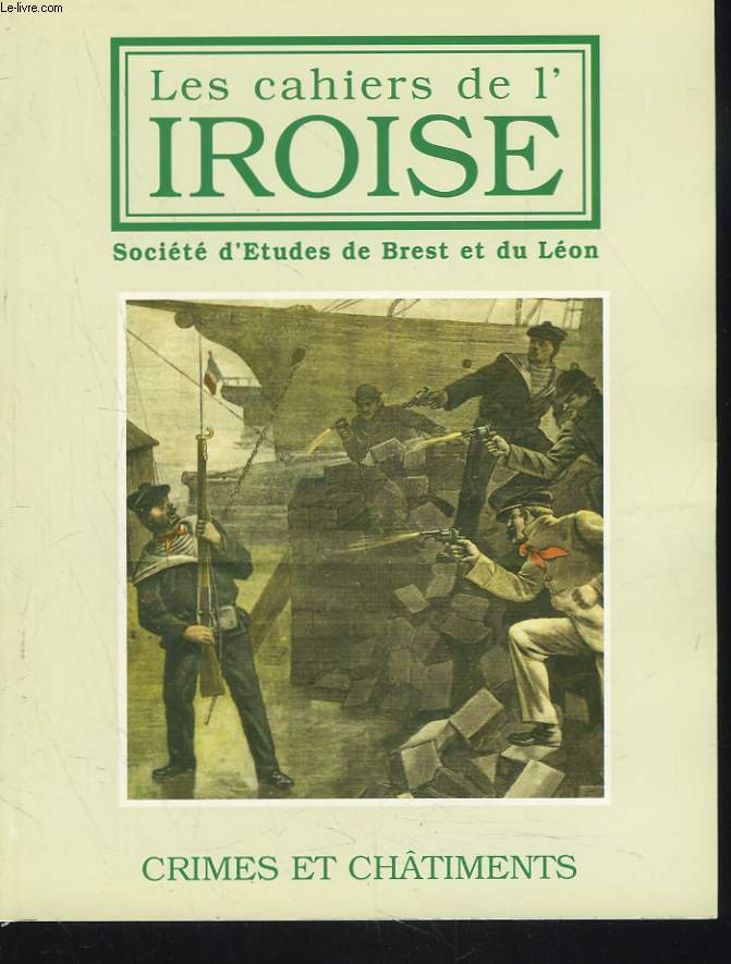 LES CAHIERS DE L'IROISE N°182, AVRIL 1999. CRIMES ET CHÂTIMENTS / LA GAZETTE AMBULANTE DU CARREFOUR ET DE LA PLACE DE L'EGLISE / UN ASSASSINAT A GUISCRIFF EN 1929 / QUELQUES ASPECTS DE LA CRIMINALITE EN BRETAGNE AU XVIIIe SIECLE : LES BRETONS AU BAGNE...
