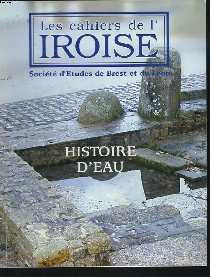 LES CAHIERS DE L'IROISE N°199, MAI-AOUT 2004. HISTOIRE D'EAU / DE L'EAU A LA VAPEUR : LA BLANCHISSERIE DE LA MARINE DE L'ANSE DE SAUPIN/ LES CITERNES A EAU DE LA MARINE NATIONALE/ LA SCIERIE DE PENFELD / SOURCES, FONTAINES ET STELES GAULOISES / ...