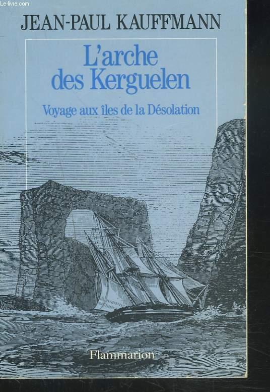 L'ARCHE DES KERGUELEN. VOYAGE AUX ILES DE LA DESOLATION.