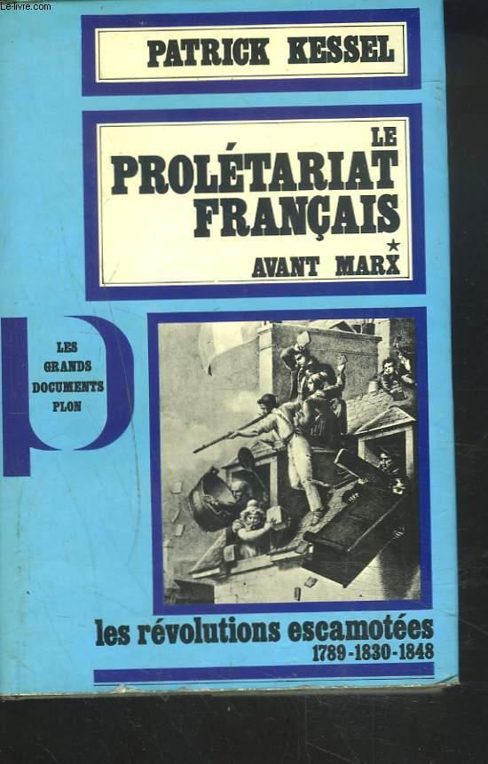 LE PROLETARIAT FRANCAIS. I. AVANT MARX. LES REVOLUTIONS ESCAMOTEES 1789-1830-1848.