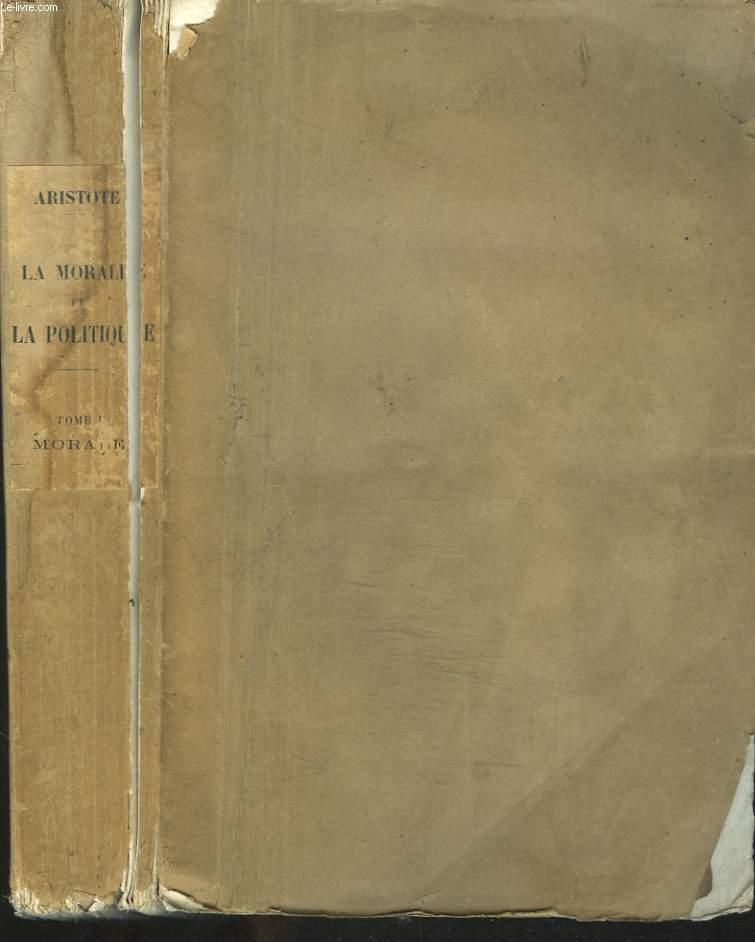 LA MORALE ET LA POLITIQUE D'ARISTOTE TRADUITES DU GREC PAR M. THUROT. TOME I. MORALE.
