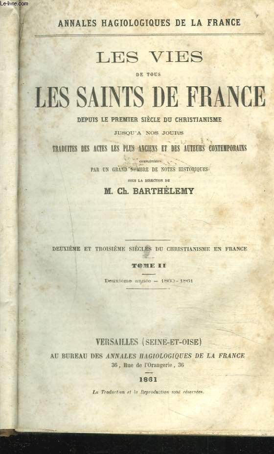LES VIES DES SAINTS DE FRANCE DEPUIS LE PREMIER SIECLE DU CHRISTIANNISME JUSQU'A NOS JOURS TRADUITES DES ACTES LES PLUS ANCIENS ET DES AUTEURS CONTEMPORAINS. TOME II. DEUXIEME ET TROISIEME SIECLE DU CHRISTIANNISME EN FRANCE. DEUXIEME ANNEE 1860-1861.
