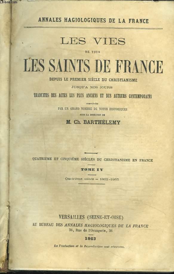 LES VIES DES SAINTS DE FRANCE DEPUIS LE PREMIER SIECLE DU CHRISTIANNISME JUSQU'A NOS JOURS TRADUITES DES ACTES LES PLUS ANCIENS ET DES AUTEURS CONTEMPORAINS. TOME IV. QUATRIEME ET CINQUIEME SIECLE DU CHRISTIANNISME EN FRANCE. QUATRIEME ANNEE 1862-1863.