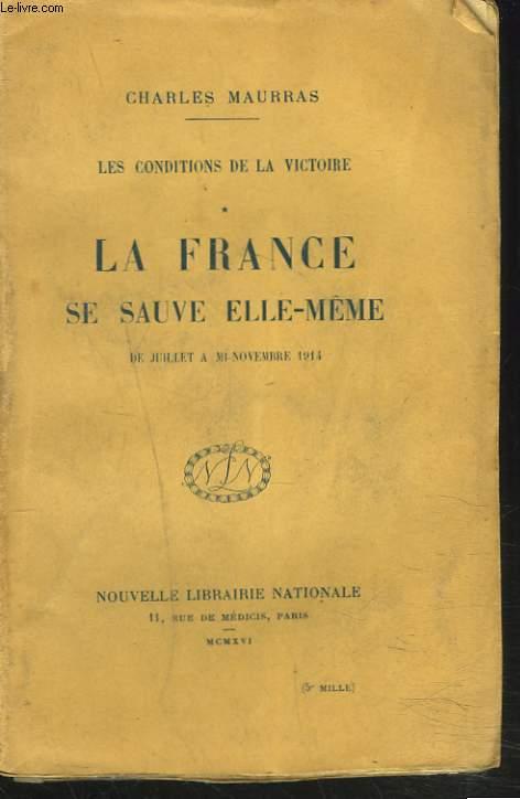 LES CONDITIONS DE LA VICTOIRE. TOME I. LA FRANCE SAUVE ELLE-MÊME. DE JUILLET A MI-NOVEMBRE 1914.