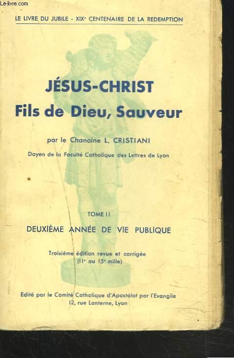 JESUS-CHRIST - FILS DE DIEU, SAUVEUR - TOMES II. Deuxième année de vie publique.