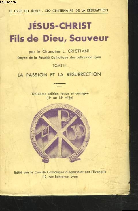 JESUS-CHRIST - FILS DE DIEU, SAUVEUR - TOMES III. La Passion et la Résurrection.