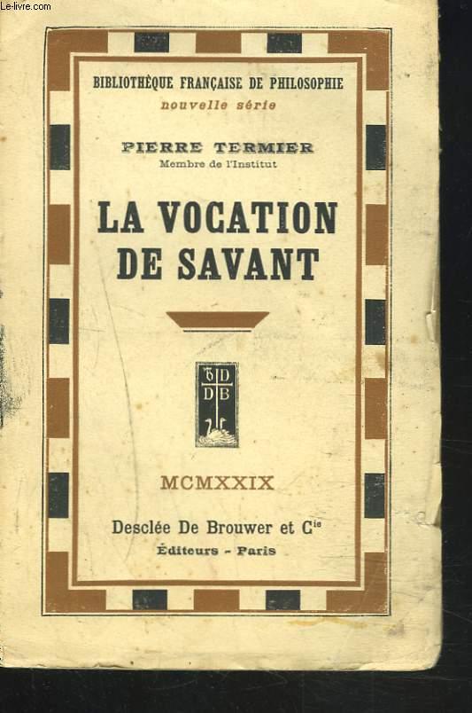 LA VOCATION DE SAVANT. Suite de A la gloire de la terre et de La joie de connaître . Souvenirs d'un géologue.