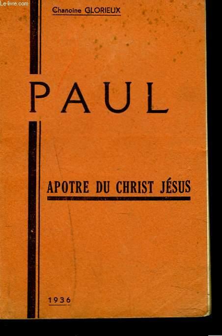 PAUL. APOTRE DU CHRIST JESUS.