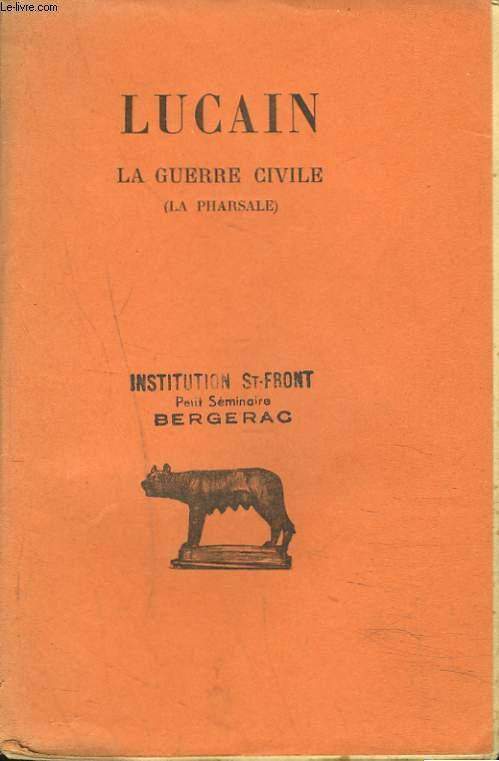 LA GUERRE CIVILE (LA PHARSALE) TOME I . LIVRES I-V.