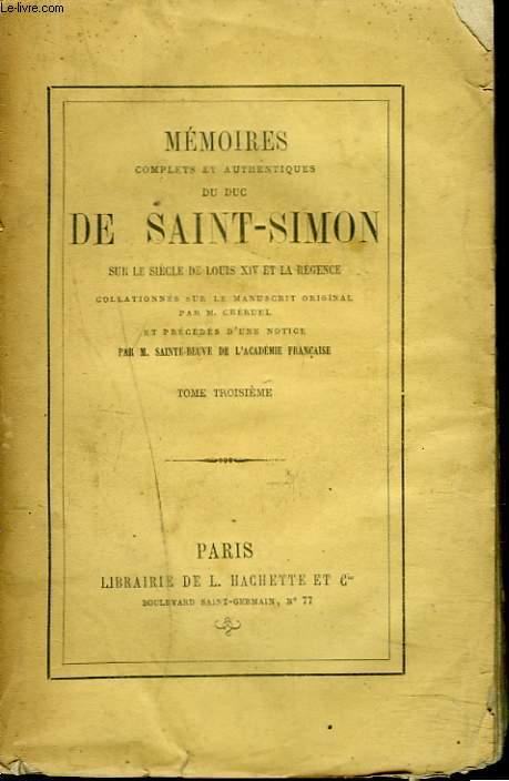 MEMOIRES COMPLETS ET AUTHENTIQUES DU DUC DE SAINT-SIMON TOME III. Sur le siècle de Louis XIV et la Régence collationnés sur le manuscrit original. Par M. Cheruel et précédés d'une notice par M. Sainte-Beuve.