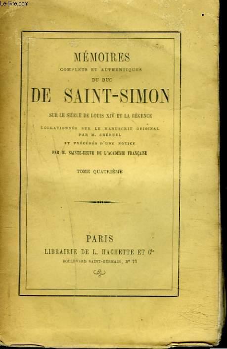 MEMOIRES COMPLETS ET AUTHENTIQUES DU DUC DE SAINT-SIMON TOME IV. Sur le siècle de Louis XIV et la Régence collationnés sur le manuscrit original. Par M. Cheruel et précédés d'une notice par M. Sainte-Beuve.
