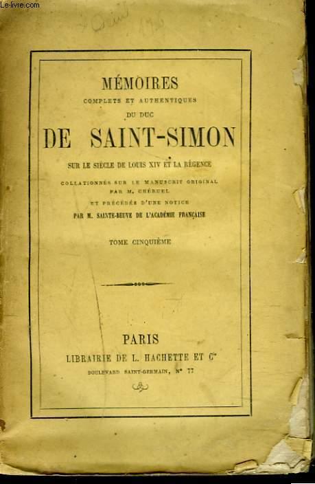 MEMOIRES COMPLETS ET AUTHENTIQUES DU DUC DE SAINT-SIMON TOME V. Sur le siècle de Louis XIV et la Régence collationnés sur le manuscrit original. Par M. Cheruel et précédés d'une notice par M. Sainte-Beuve.