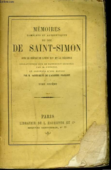 MEMOIRES COMPLETS ET AUTHENTIQUES DU DUC DE SAINT-SIMON TOME VI. Sur le siècle de Louis XIV et la Régence collationnés sur le manuscrit original. Par M. Cheruel et précédés d'une notice par M. Sainte-Beuve.