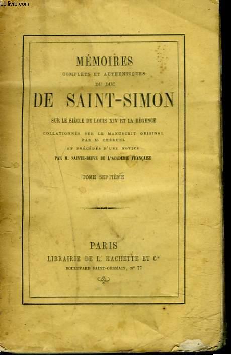 MEMOIRES COMPLETS ET AUTHENTIQUES DU DUC DE SAINT-SIMON TOME VII. Sur le siècle de Louis XIV et la Régence collationnés sur le manuscrit original. Par M. Cheruel et précédés d'une notice par M. Sainte-Beuve.