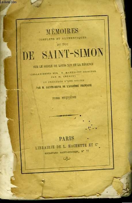 MEMOIRES COMPLETS ET AUTHENTIQUES DU DUC DE SAINT-SIMON TOME VIII. Sur le siècle de Louis XIV et la Régence collationnés sur le manuscrit original. Par M. Cheruel et précédés d'une notice par M. Sainte-Beuve.