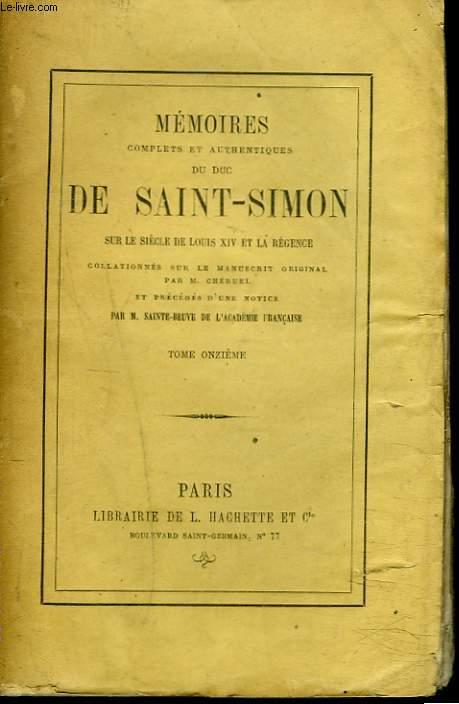 MEMOIRES COMPLETS ET AUTHENTIQUES DU DUC DE SAINT-SIMON TOME XI. Sur le siècle de Louis XIV et la Régence collationnés sur le manuscrit original. Par M. Cheruel et précédés d'une notice par M. Sainte-Beuve.