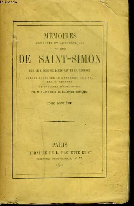 MEMOIRES COMPLETS ET AUTHENTIQUES DU DUC DE SAINT-SIMON TOME XII. Sur le siècle de Louis XIV et la Régence collationnés sur le manuscrit original. Par M. Cheruel et précédés d'une notice par M. Sainte-Beuve.