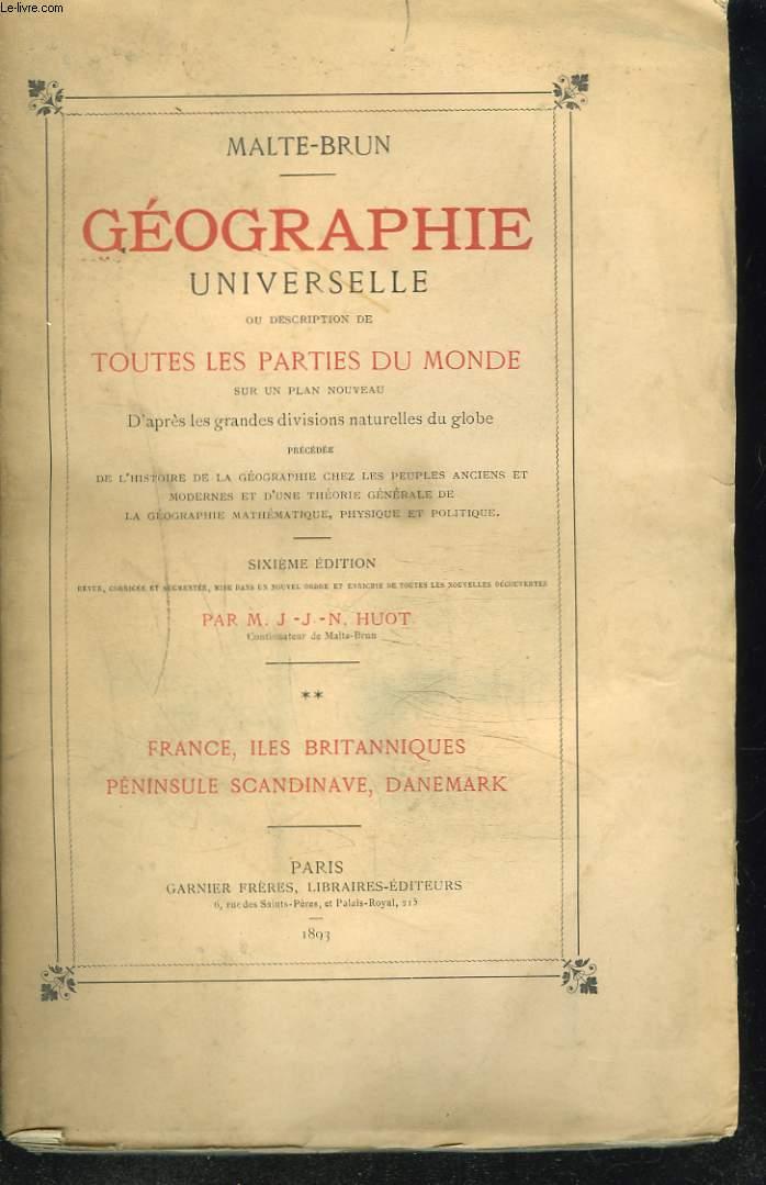 GEOGRAPHIE UNIVERSELLE, OU DESCRIPTION DE TOUTES LES PARTIES DU MONDE SUR UN PLAN NOUVEAU. TOME II. FRANCE, ILES BRITANNIQUES, PENINSULE SCANDINAVE, DANEMARK.