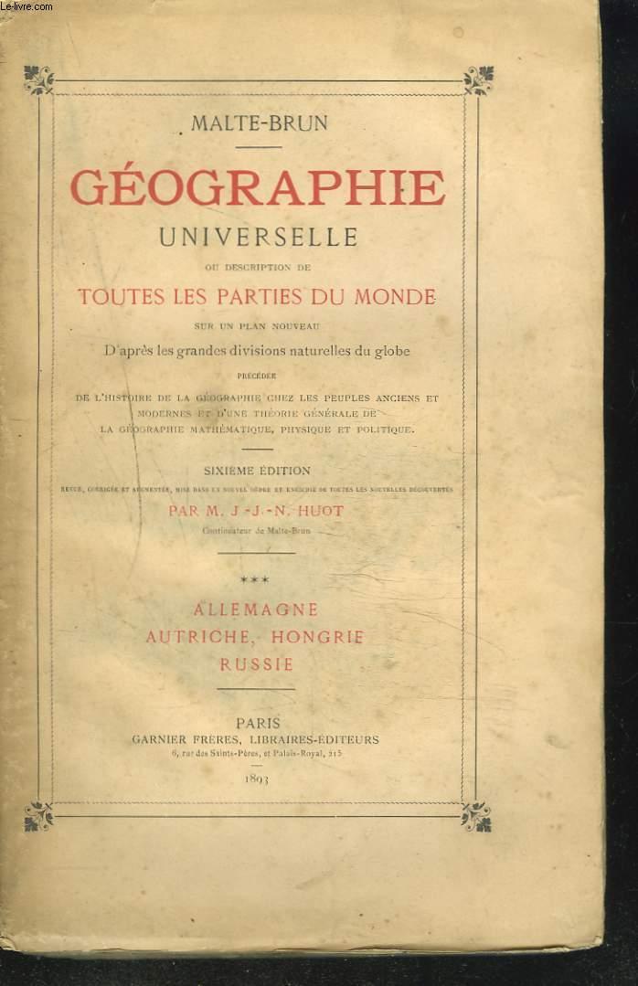 GEOGRAPHIE UNIVERSELLE, OU DESCRIPTION DE TOUTES LES PARTIES DU MONDE SUR UN PLAN NOUVEAU. TOME III. ALLEMAGNE, AUTRICHE, HONGRIE, RUSSIE.