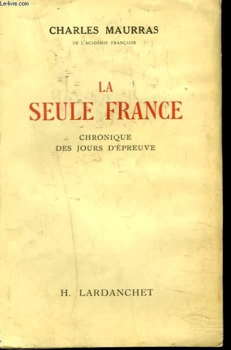 LA SEULE FRANCE. CHRONIQUE DES JOURS D'EPREUVE.