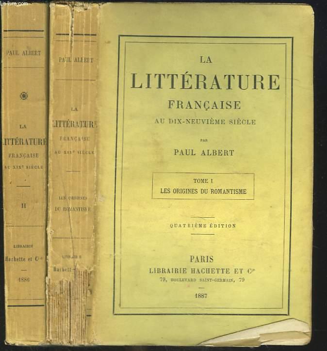 LA LITTERATURE FRANCAISE AU DIX-NEUVIEME SIECLE. TOMES I ET II.