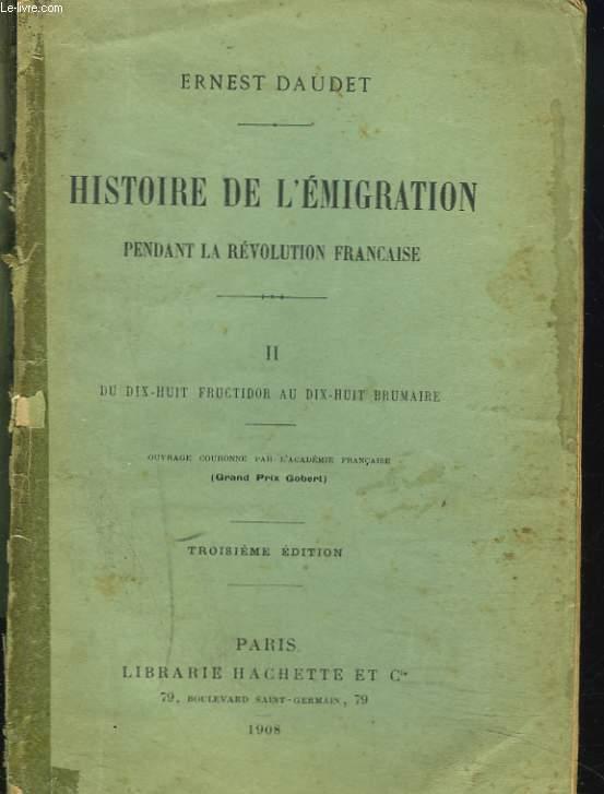 HISTOIRE DE L'EMIGRATION PENDANT LA REVOLUTION FRANCAISE. TOME II. Du 18 Fructidor au 18 Brumaire.