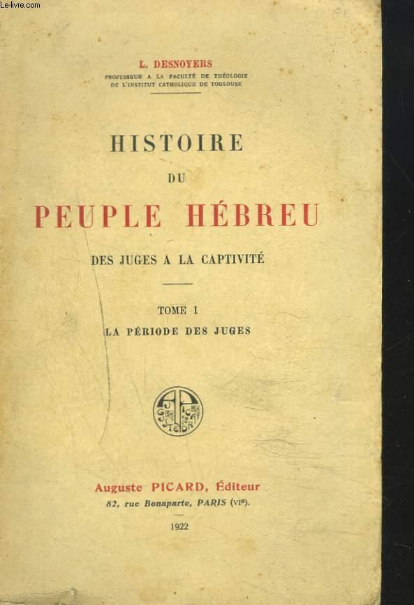 HISTOIRE DU PEUPLE HEBREU DES JUGES A LA CAPTIVITE. TOME I. LA PERIODE DES JUGES.