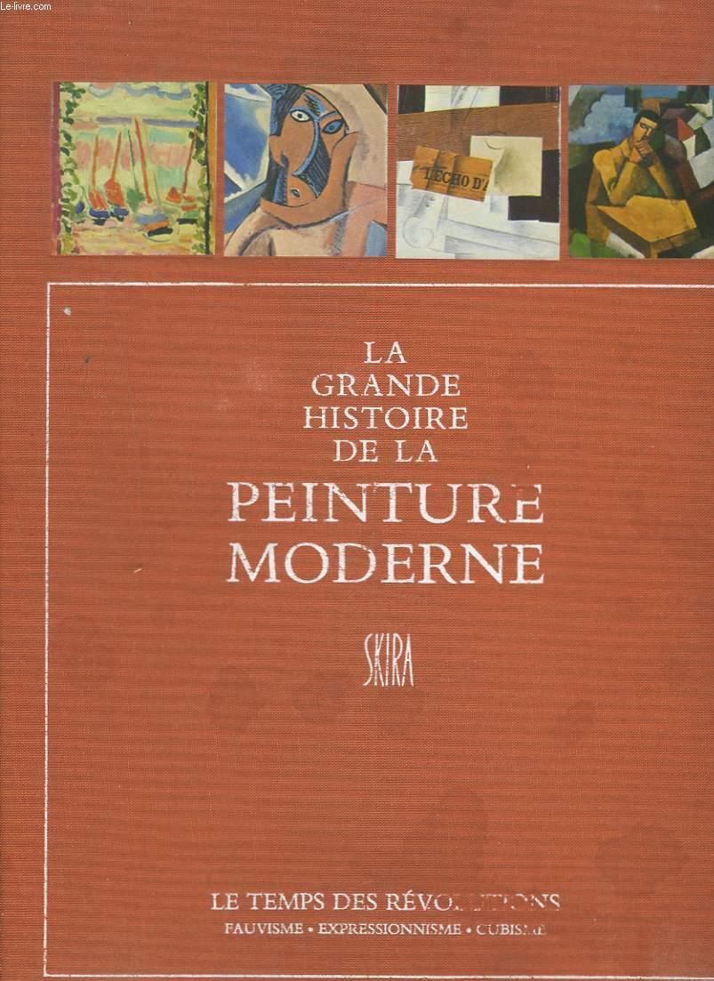 LA GRANDE HISTOIRE DE LA PEINTURE MODERNE. SECOND VOLUME. Le temps des révolutions, fauvisme, expressionnisme, cubisme, futurisme, 1900 - 1914.