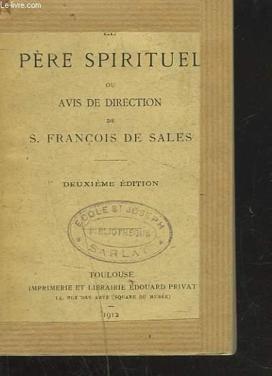LE PERE SPIRITUEL ou AVIS DE DIRECTION POUR TOUS LES BESOINS DE L'AME. MAXIMES, CONSEILS DE S. FRANCOIS DE SALES POUR TOUS LES JOURS DE L'ANNEE.