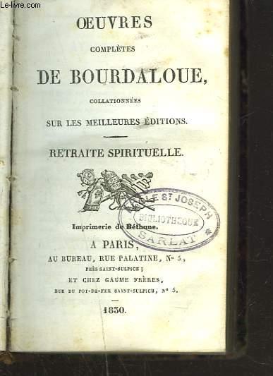 OEUVRES DE BOURDALOUE COLLATIONNEES SUR LES MEILLEURES EDITIONS. RETRAITE SPIRITUELLE + PENSEES V. + VIE DU P. BOURDALOUE + LETTRES.