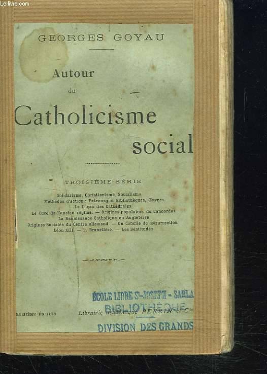 AUTOUR DU CATHOLICISME SOCIAL. TROISIEME SERIE.