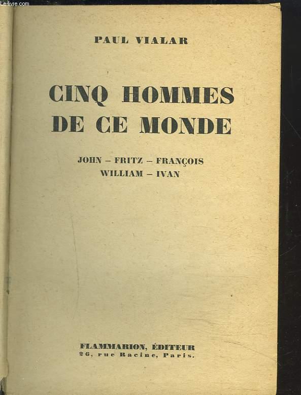 CINQ HOMMES DE CE MONDE. JOHN, FRITZ, FRANCOIS, WILLIAM, IVAN.