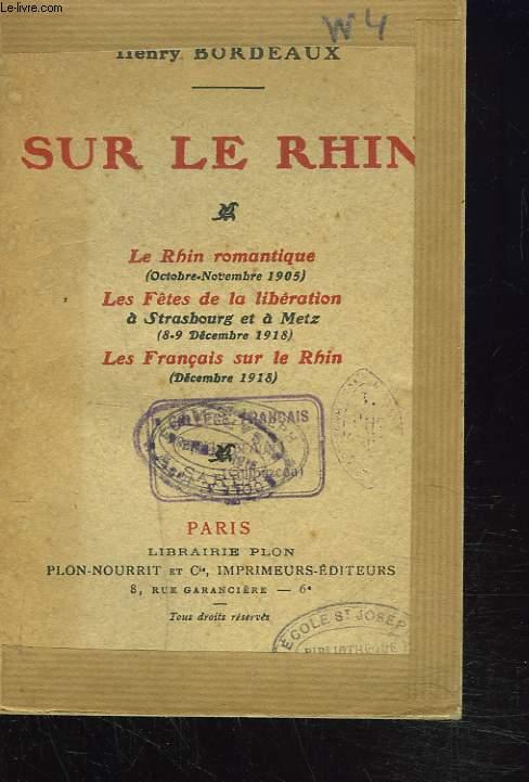 SUR LE RHIN. Le Rhin romantique (octobre novembre 1905), les fêtes de la libération à Strasbourg et à Metz (8-9 décembre 1918), les français sur le Rhin ( décembre 1918).