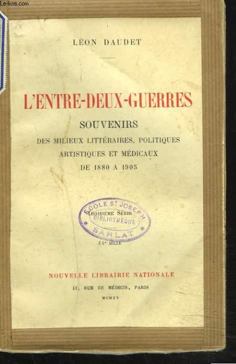 L'ENTRE-DEUX-GUERRES. SOUVENIRS DES MILIEUX LITTERAIRES, POLITIQUES, ARTISTIQUES ET MEDICAUX DE 1880 A 1905.
