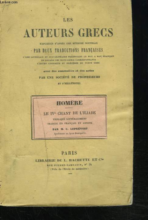 IVe CHANT DE L'ILIADE. LES AUTEURS GRECS, EXPLIQUES D'APRES UNE METHODE NOUVELLE, PAR DEUX TRADUCTIONS FRANCAISES...