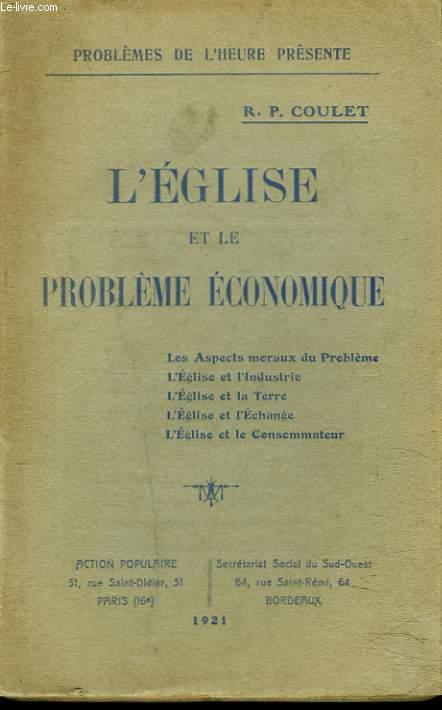 L'EGLISE ET LE PROBLEME ECONOMIQUE. Les aspects moraux du problème - L'Eglise et l'Industrie - L'Eglise et la Terre - L'Eglise et l'Echange - L'Eglise et le Consommateur.